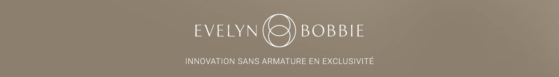 Evelyn & Bobbie : INNOVATION SANS ARMATURE EN EXCLUSIVITÉ